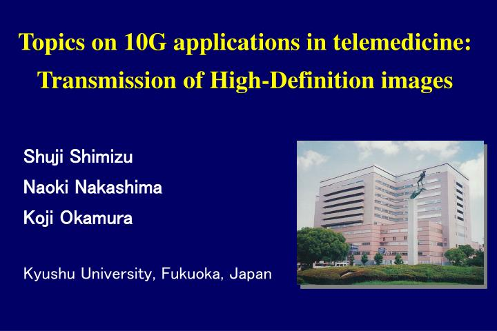 Topics on 10g applications in telemedicine transmission of high definition images l.jpg