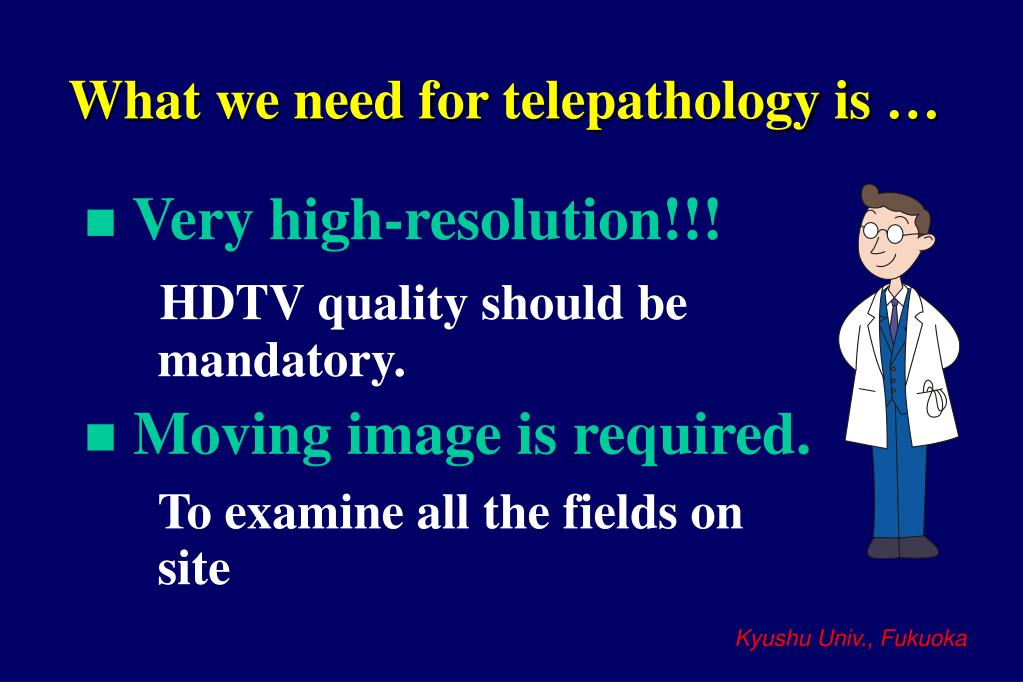 What we need for telepathology is …