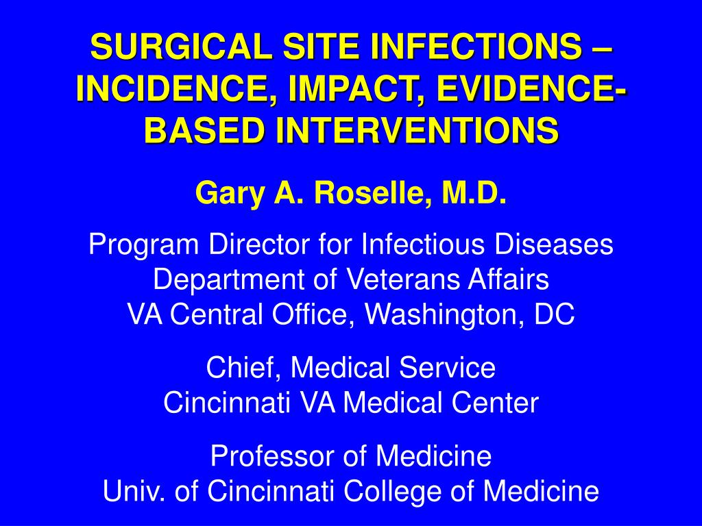 SURGICAL SITE INFECTIONS – INCIDENCE, IMPACT, EVIDENCE-BASED INTERVENTIONS