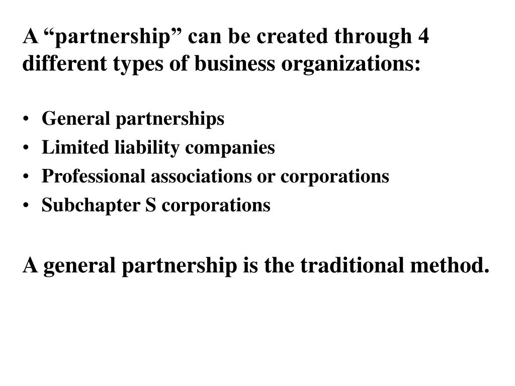 "A ""partnership"" can be created through 4 different types of business organizations:"