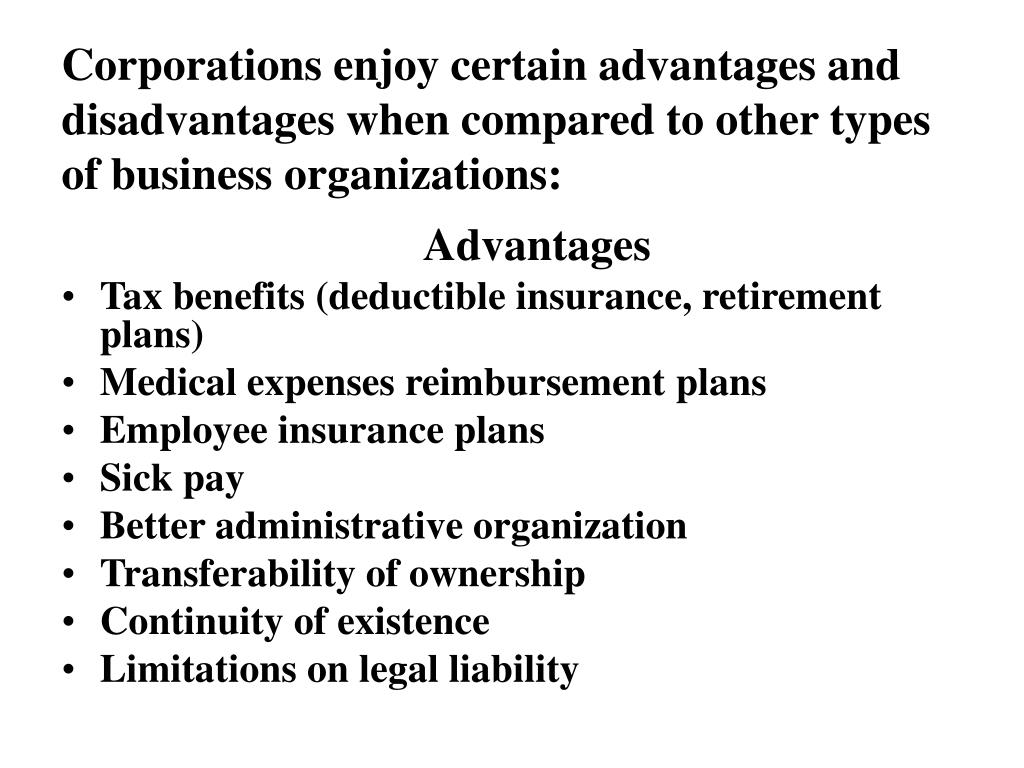 Corporations enjoy certain advantages and disadvantages when compared to other types of business organizations:
