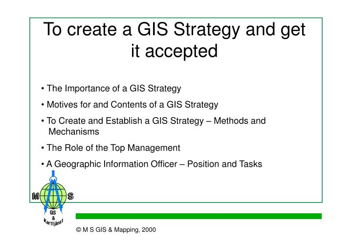 To create a GIS Strategy and get it accepted