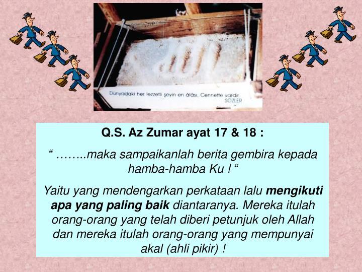 Q.S. Az Zumar ayat 17 & 18 :