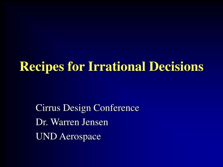 example of irrational decision Rational and irrational decision making in referecne to societal changes over time, it also identifies an example of a decision (past or present.