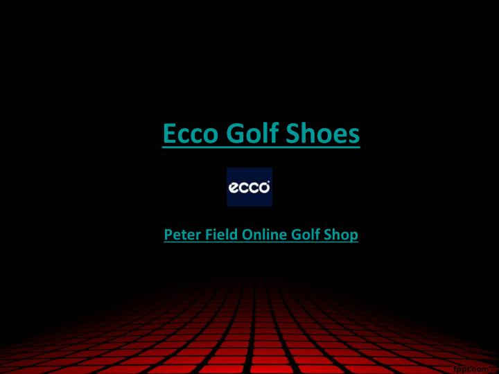 Ecco golf shoes peter field online golf shop