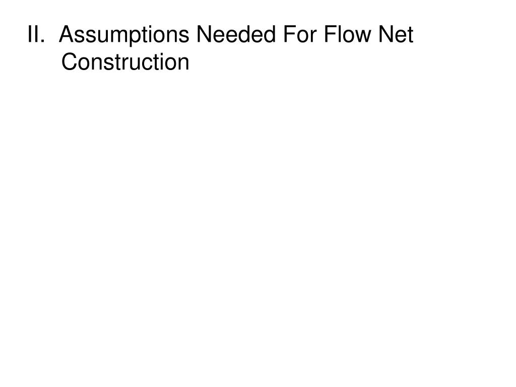 II.  Assumptions Needed For Flow Net Construction