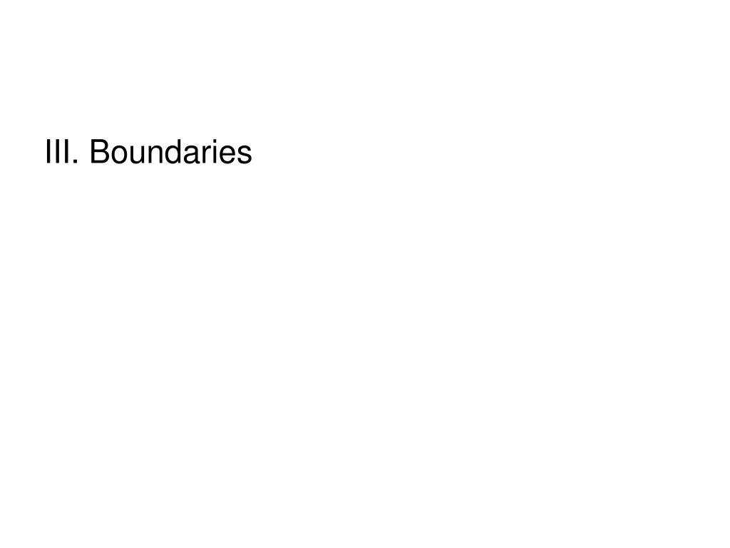 III. Boundaries