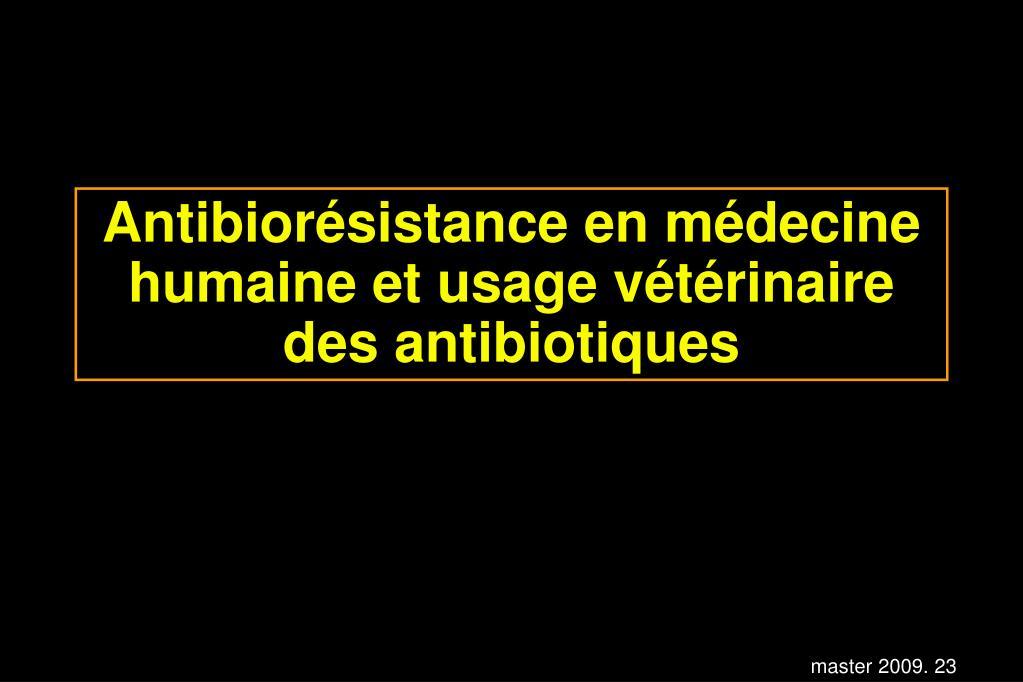 Antibiorésistance en médecine humaine et usage vétérinaire des antibiotiques