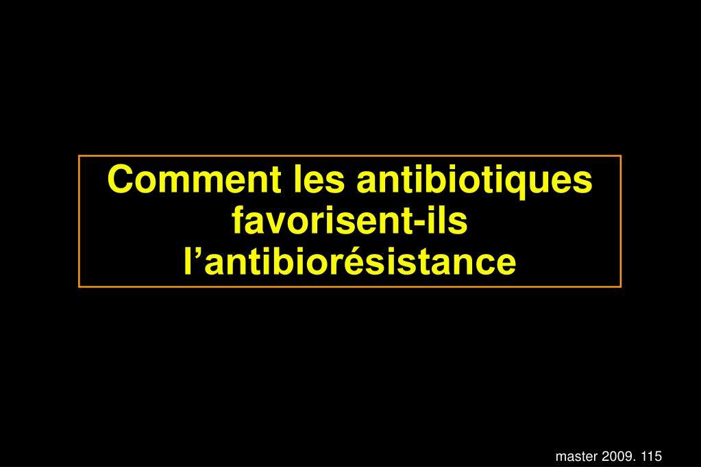 Comment les antibiotiques favorisent-ils l'antibiorésistance