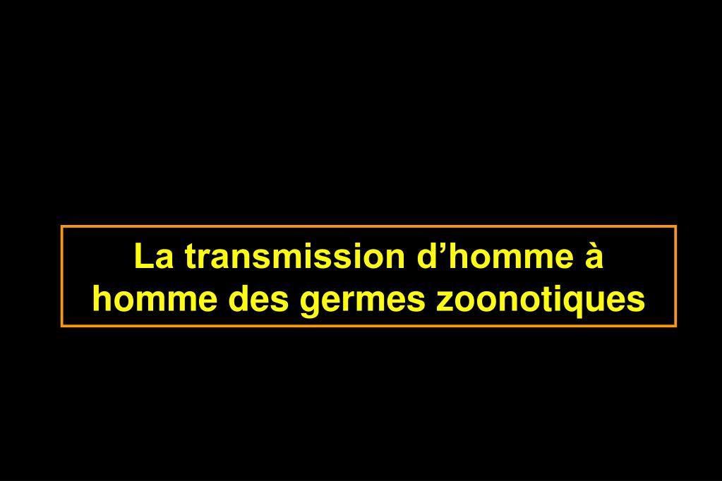 La transmission d'homme à homme des germes zoonotiques