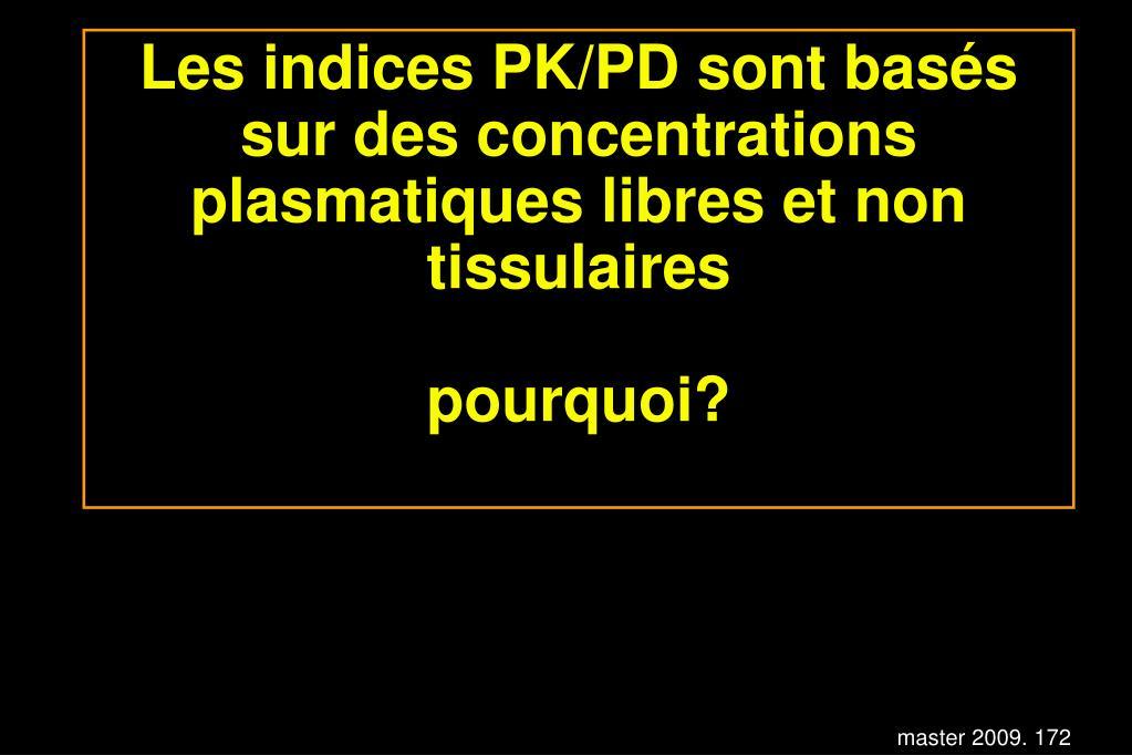 Les indices PK/PD sont basés sur des concentrations plasmatiques libres et non tissulaires
