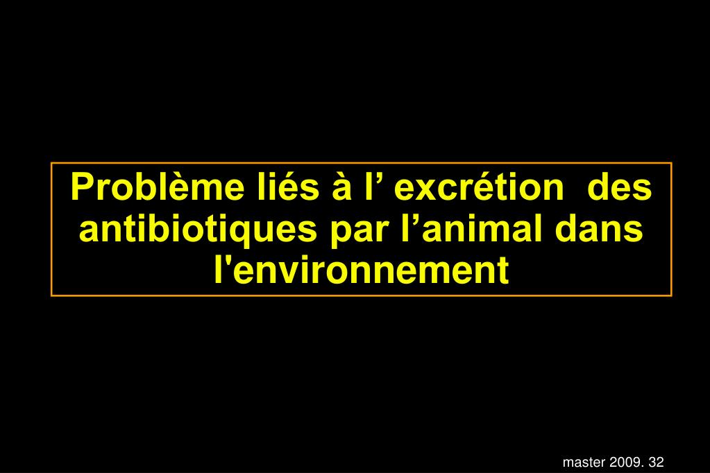 Problème liés à l' excrétion  des antibiotiques par l'animal dans l'environnement