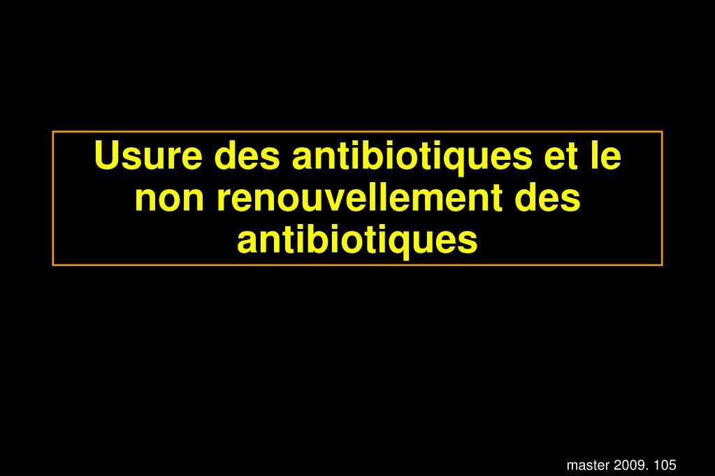 Usure des antibiotiques et le non renouvellement des antibiotiques