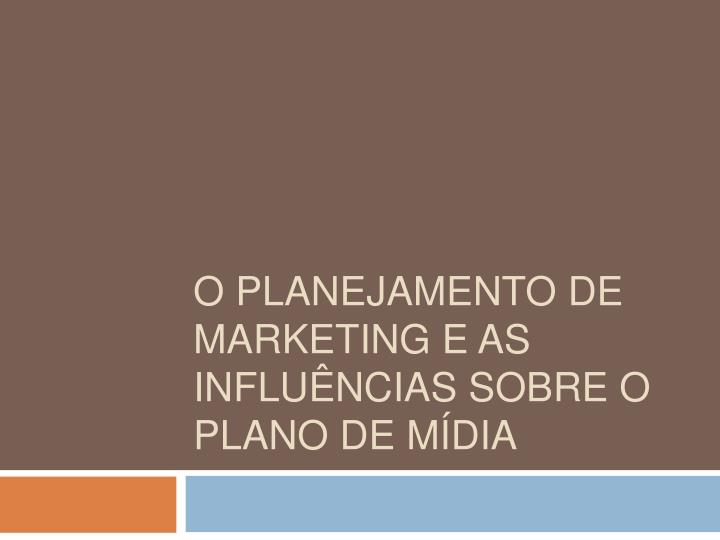 O planejamento de marketing e as influ ncias sobre o plano de m dia
