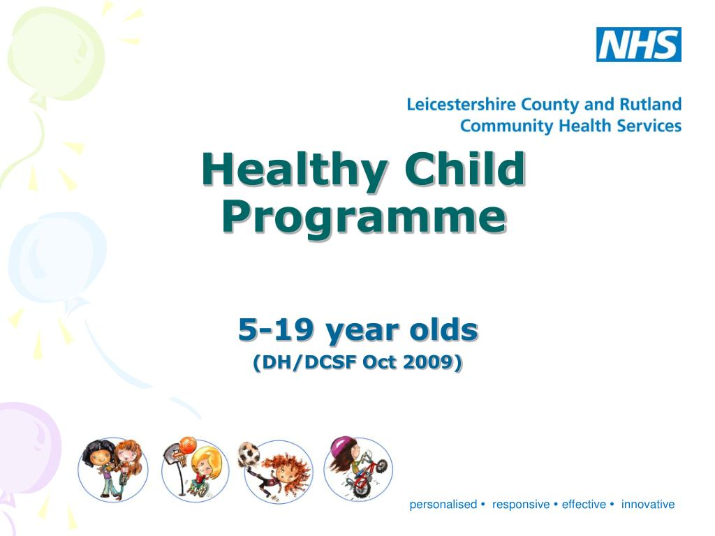 the healthy child programme The healthy child programme is an early intervention and prevention public health programme which consists of interventions such as child health - children's.