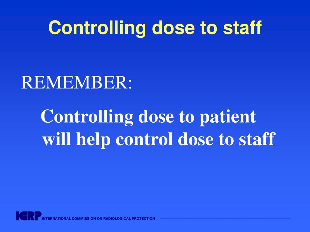 Controlling dose to staff