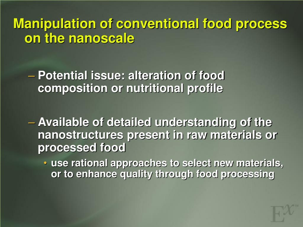 Manipulation of conventional food process on the nanoscale
