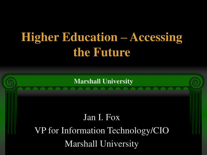 Higher education accessing the future l.jpg
