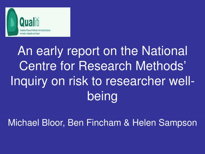 An early report on the National Centre for Research Methods' Inquiry on risk to researcher well-be...