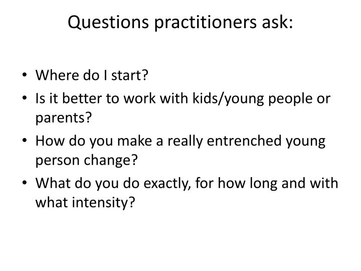 Questions practitioners ask: