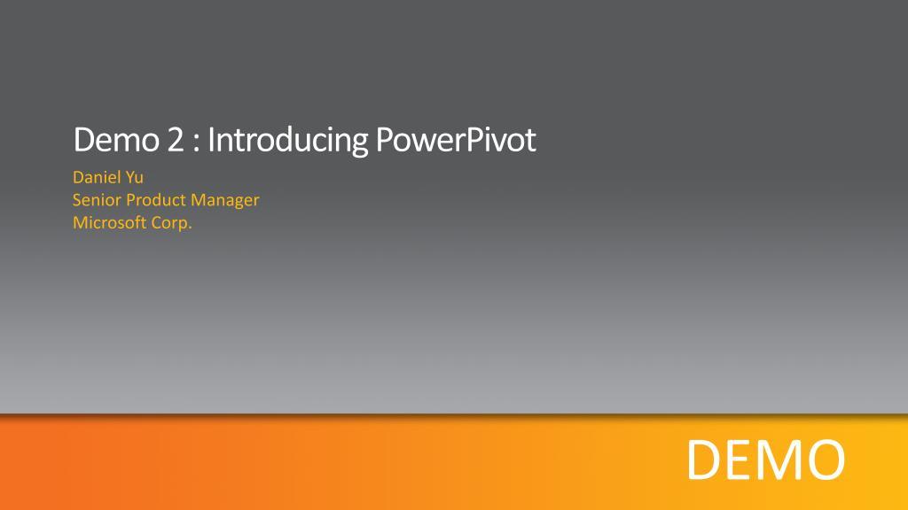 Demo 2 : Introducing PowerPivot