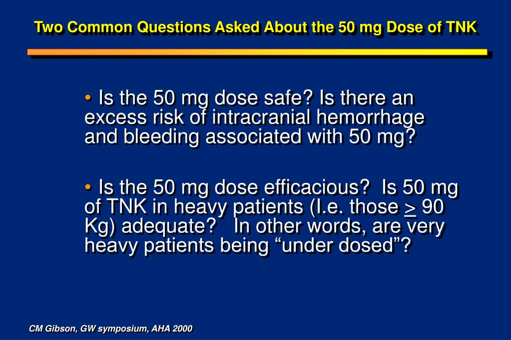 Two Common Questions Asked About the 50 mg Dose of TNK