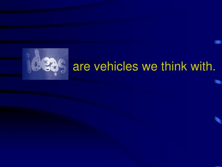Are vehicles we think with