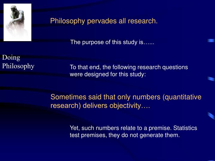 Philosophy pervades all research.