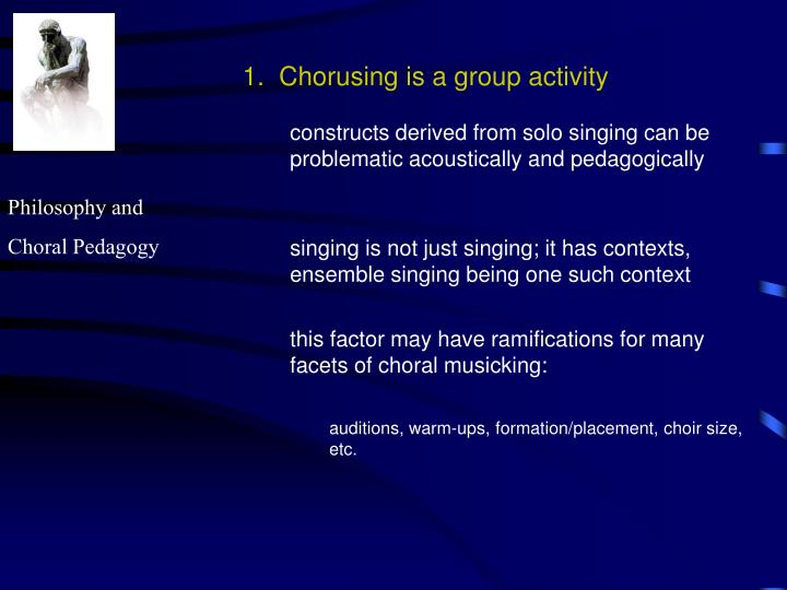 1.  Chorusing is a group activity