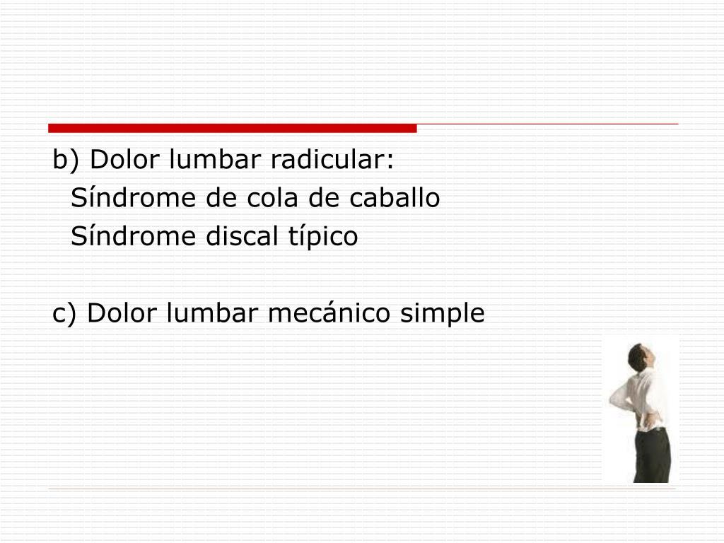 b) Dolor lumbar radicular: