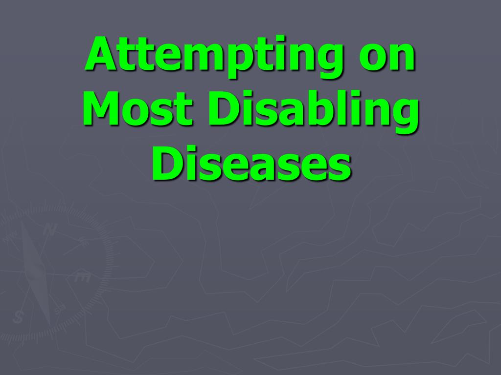 Attempting on Most Disabling Diseases