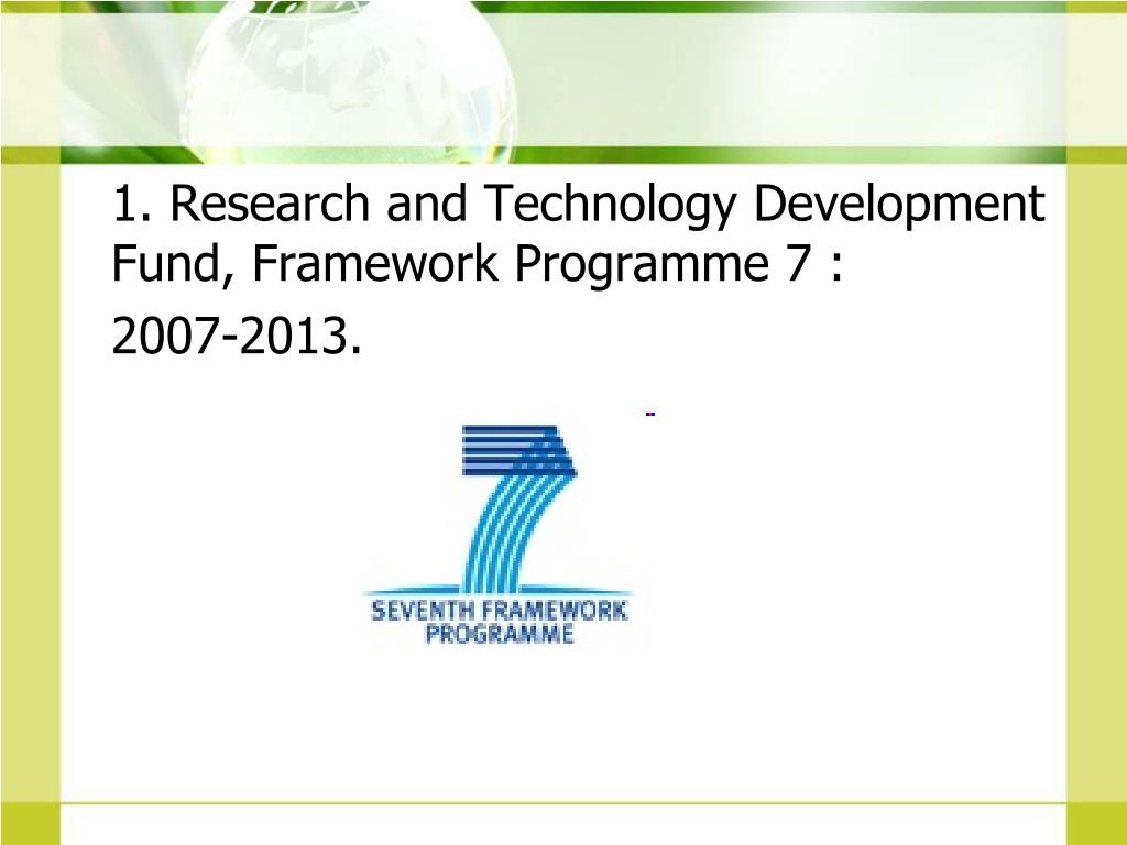1. Research and Technology Development Fund, Framework Programme 7 :