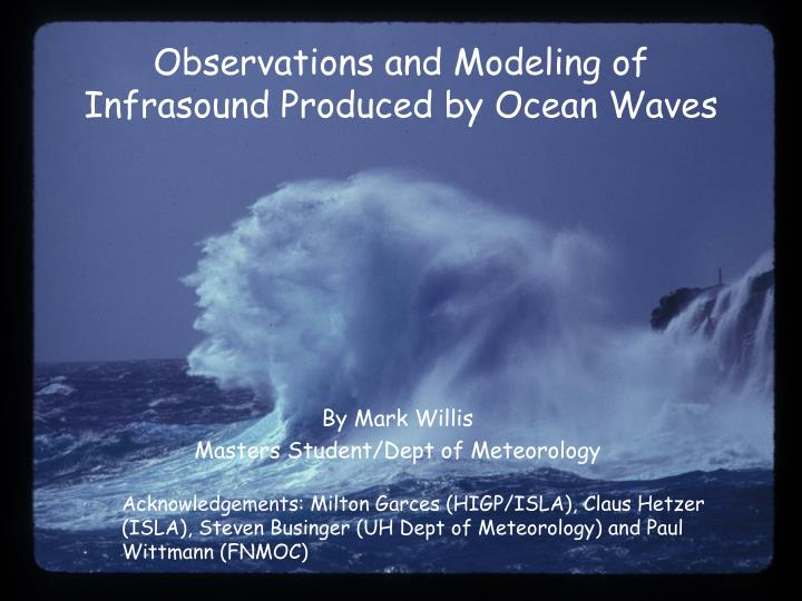 Observations and modeling of infrasound produced by ocean waves l.jpg