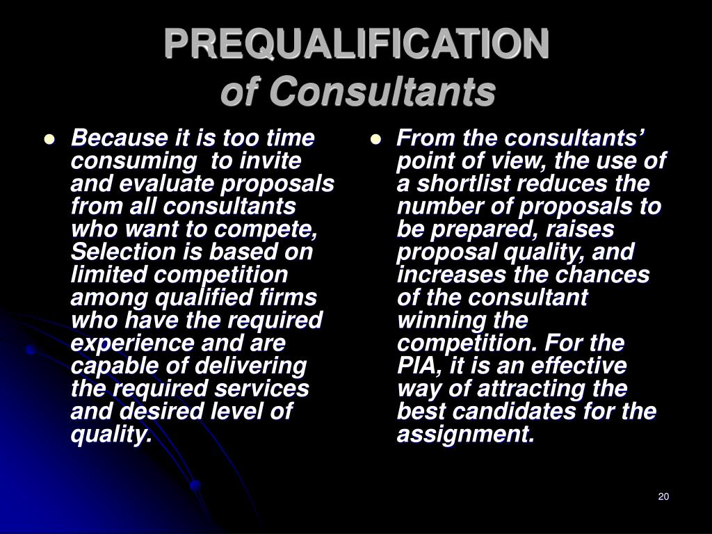 Because it is too time consuming  to invite and evaluate proposals from all consultants who want to compete, Selection is based on limited competition among qualified firms who have the required experience and are capable of delivering the required services and desired level of quality.