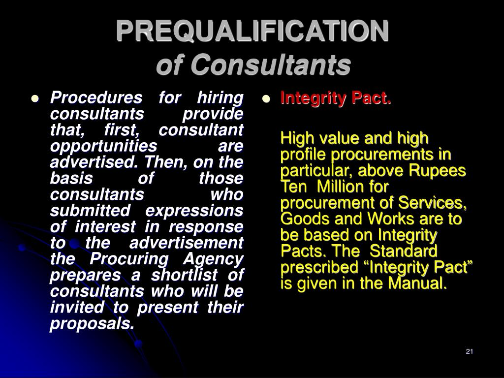 Procedures for hiring consultants provide that, first, consultant opportunities are advertised. Then, on the basis of those consultants who submitted expressions of interest in response to the advertisement the Procuring Agency prepares a shortlist of consultants who will be invited to present their proposals.