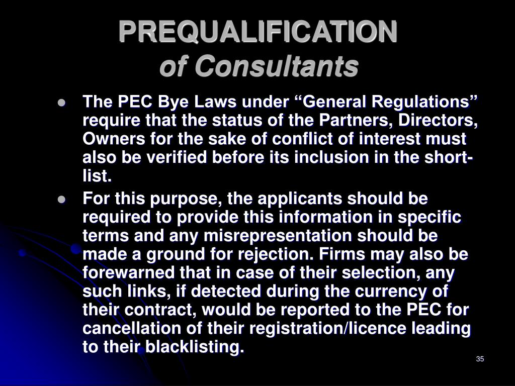 "The PEC Bye Laws under ""General Regulations"" require that the status of the Partners, Directors, Owners for the sake of conflict of interest must also be verified before its inclusion in the short-list."