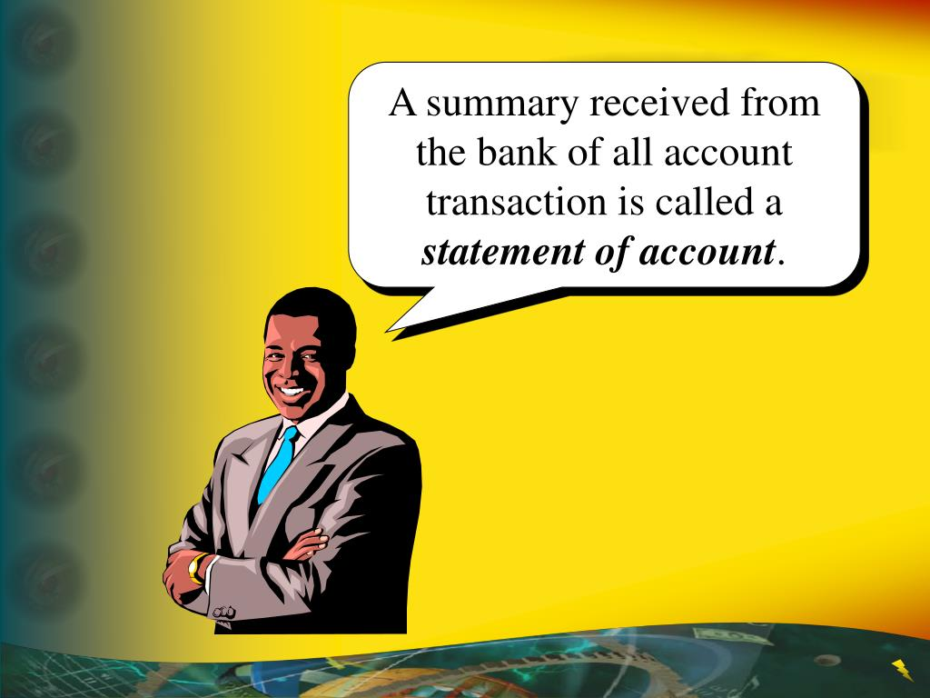 A summary received from the bank of all account transaction is called a
