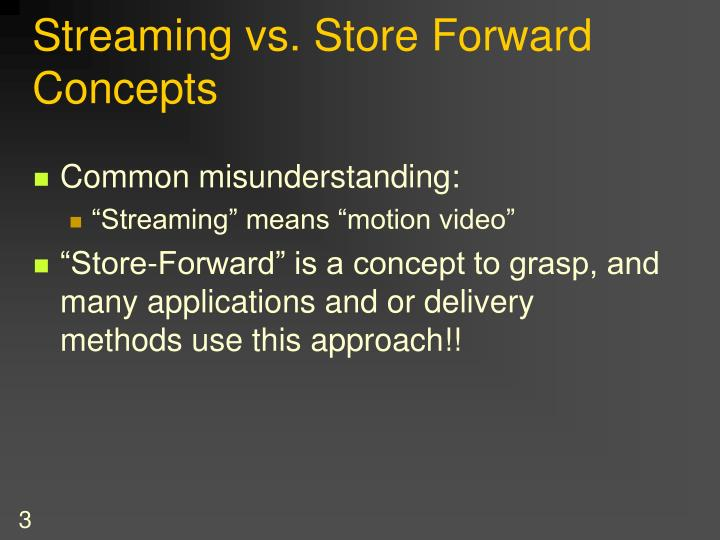 Streaming vs store forward concepts