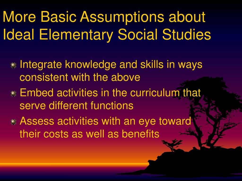 More Basic Assumptions about Ideal Elementary Social Studies