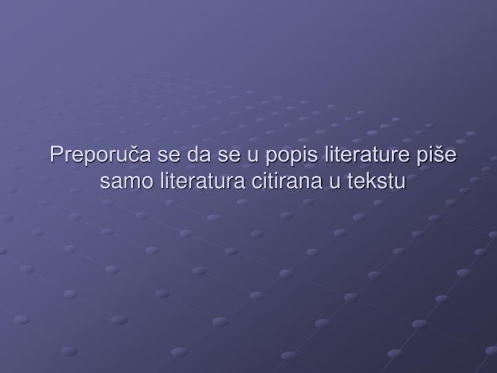 Preporuča se da se u popis literature piše  samo literatura citirana u tekstu