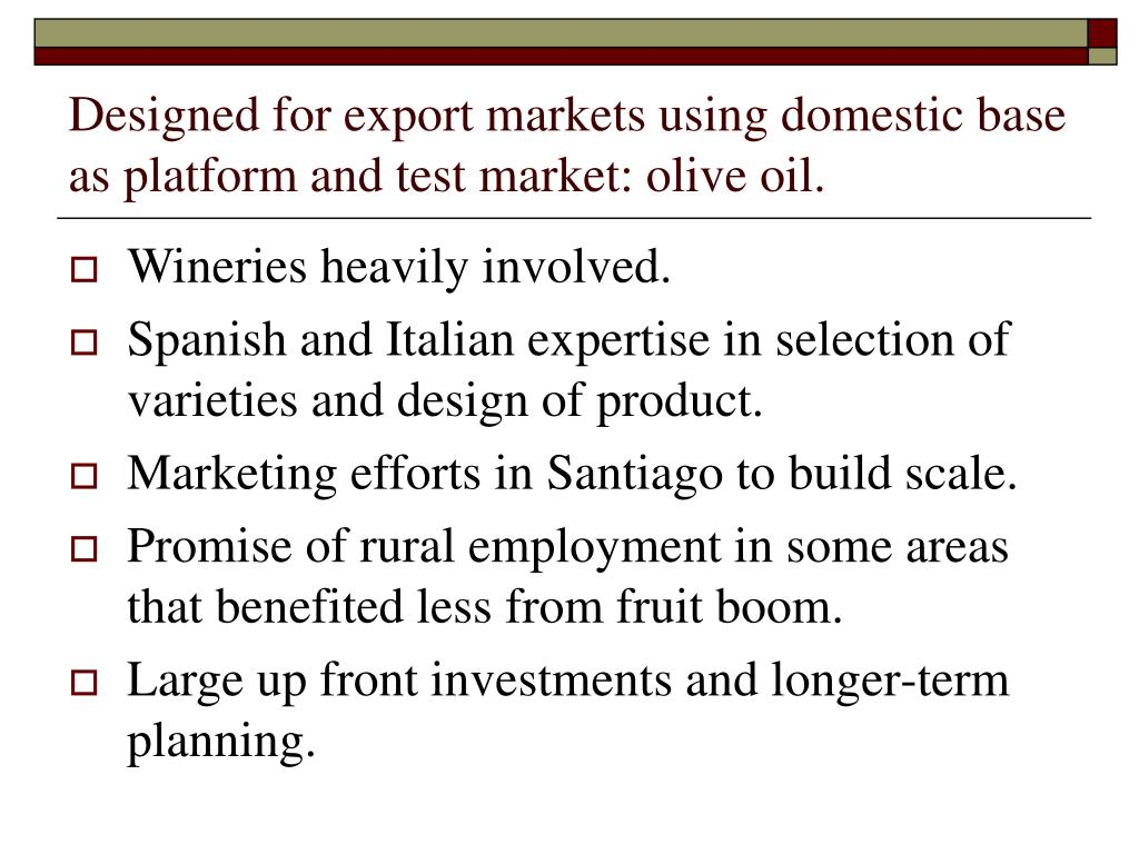 Designed for export markets using domestic base as platform and test market: olive oil.