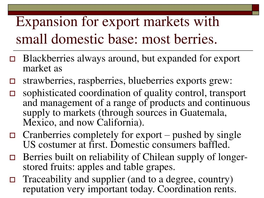Expansion for export markets with small domestic base: most berries.