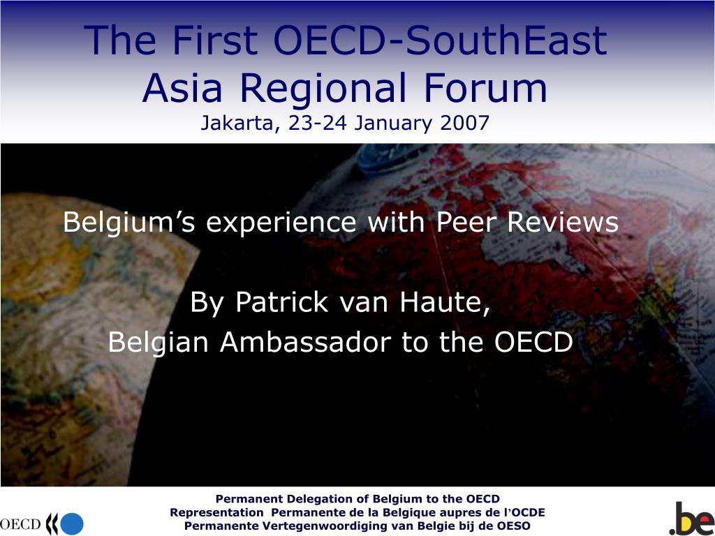 belgium s experience with peer reviews by patrick van haute belgian ambassador to the oecd