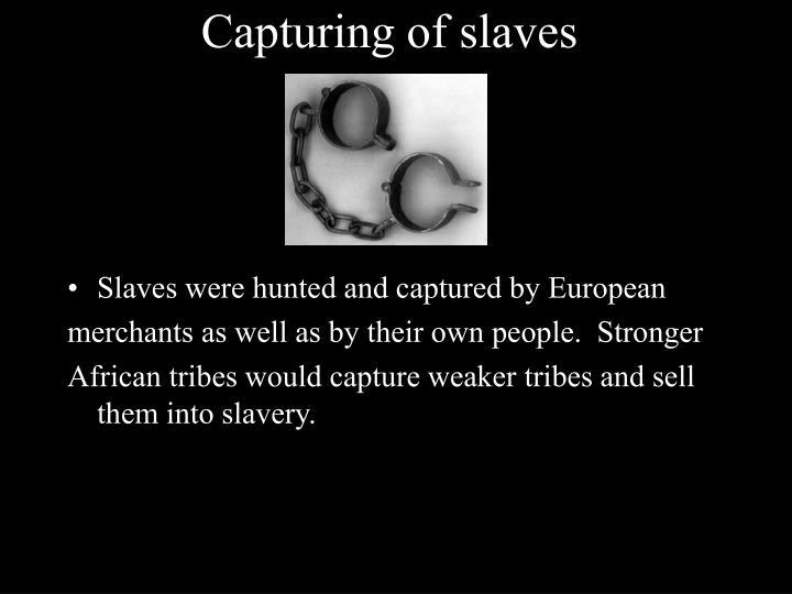 Capturing of slaves