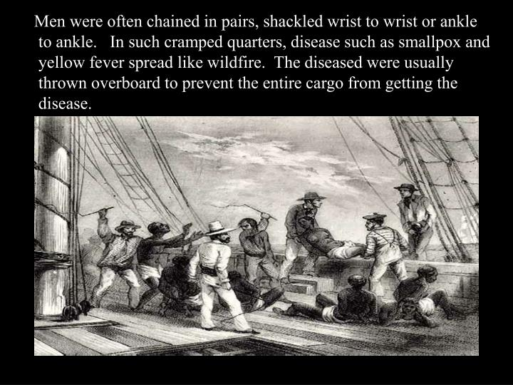 Men were often chained in pairs, shackled wrist to wrist or ankle