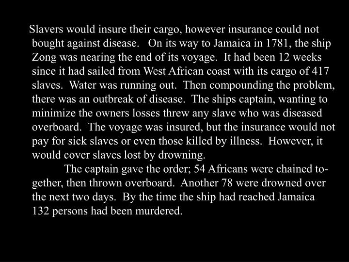 Slavers would insure their cargo, however insurance could not