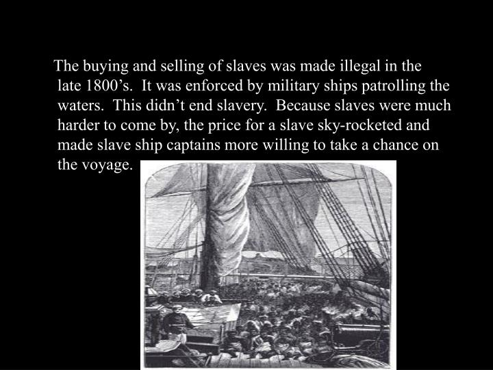 The buying and selling of slaves was made illegal in the
