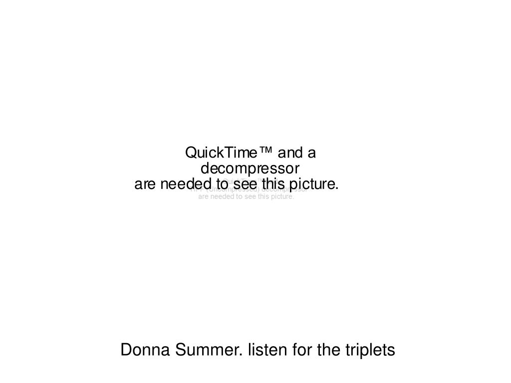 Donna Summer. listen for the triplets