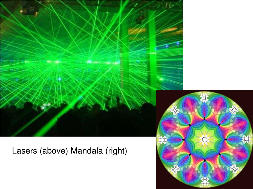 Lasers (above) Mandala (right)