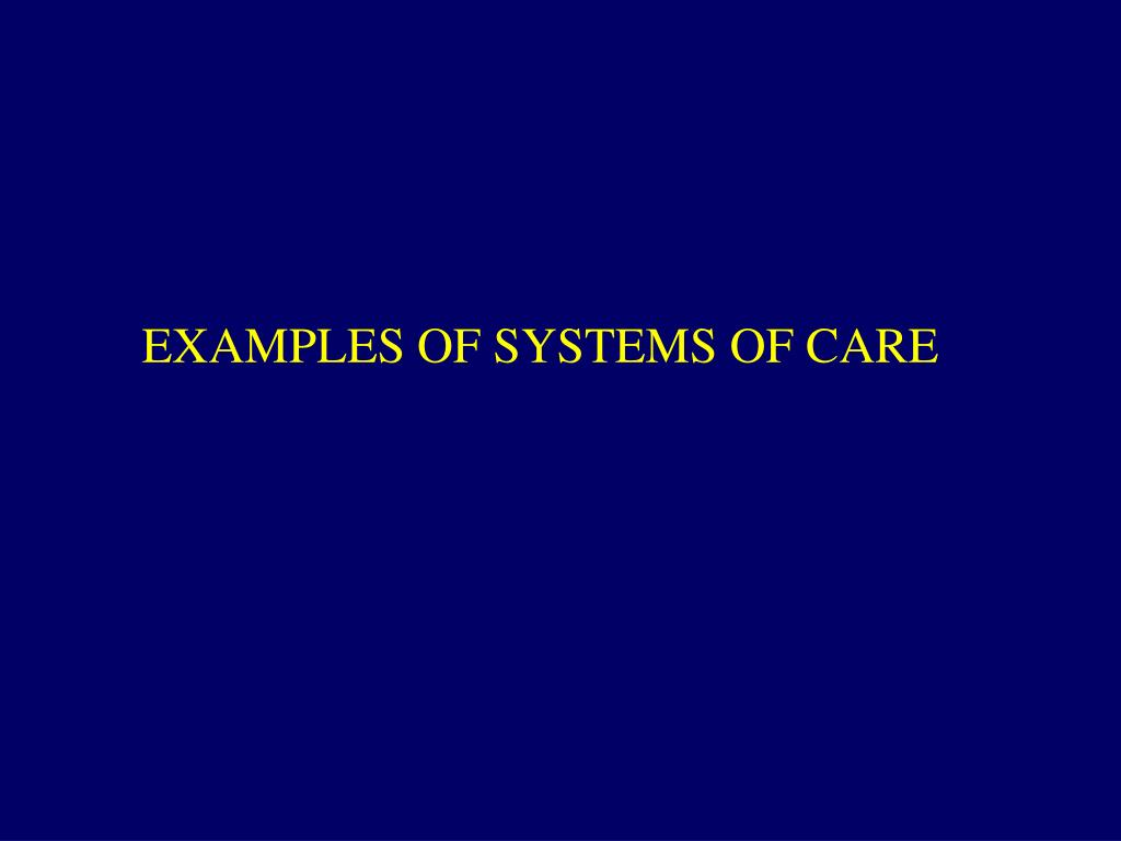 EXAMPLES OF SYSTEMS OF CARE